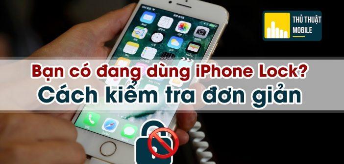 Cách phân biệt iPhone Lock đơn giản nhất
