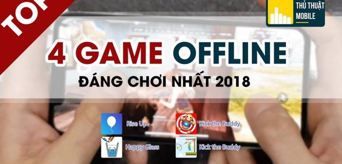Top 4 game mobile offline đáng chơi nhất 2018
